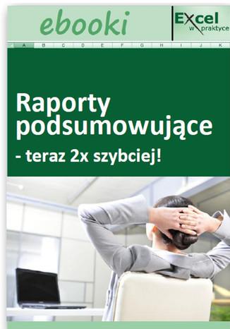 Okładka książki/ebooka Raporty podsumowujące - teraz 2x szybciej!