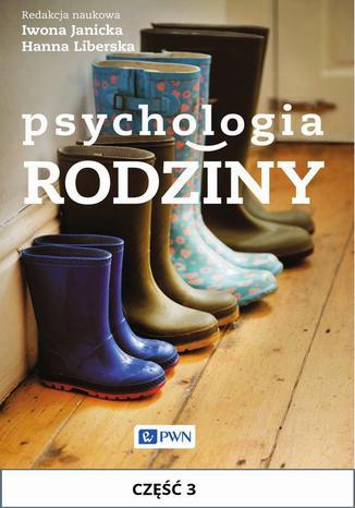 Okładka książki/ebooka Psychologia rodziny. Część III. Zdrowotne i społeczne problemy w rodzinie