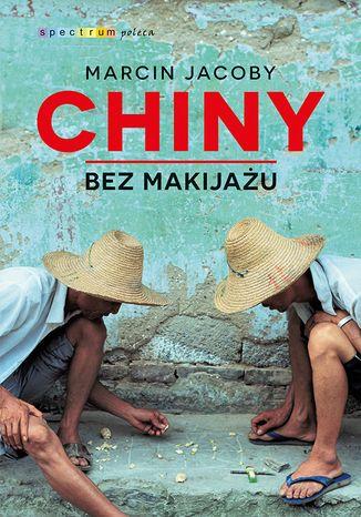 Okładka książki/ebooka Chiny bez makijażu