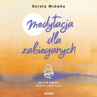 Okładka książki Medytacja dla zabieganych. Jak w 8 tygodni zmienić swoje życie