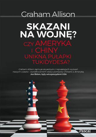 Okładka książki/ebooka Skazani na wojnę? Czy Ameryka i Chiny unikną pułapki Tukidydesa?