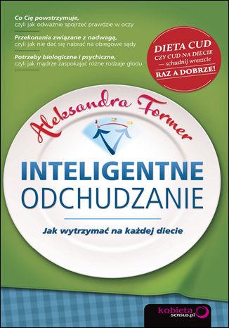 Okładka książki Inteligentne odchudzanie. Jak wytrzymać na każdej diecie