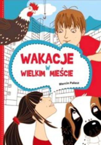 Okładka książki/ebooka Wakacje w wielkim mieście