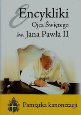 Okładka książki Encykliki Ojca Świętego św. Jana Pawła II. Pamiątka kanonizacji