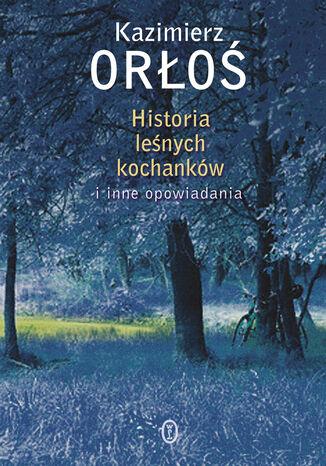 Okładka książki/ebooka Historia leśnych kochanków. i inne opowiadania