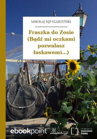 Okładka książki/ebooka Fraszka do Zosie (Bądź mi oczkami pozwalasz łaskawemi...)