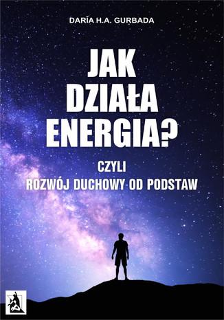 Okładka książki/ebooka Jak działa energia? Czyli Rozwój Duchowy od podstaw