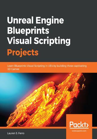 Okładka książki/ebooka Unreal Engine Blueprints Visual Scripting Projects