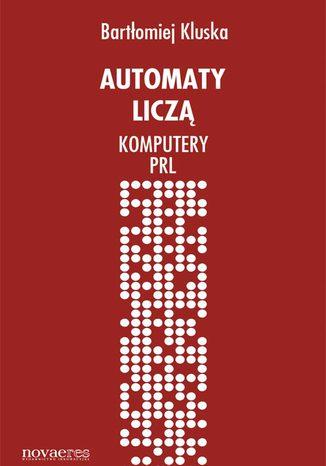 Okładka książki Automaty liczą. Komputery PRL