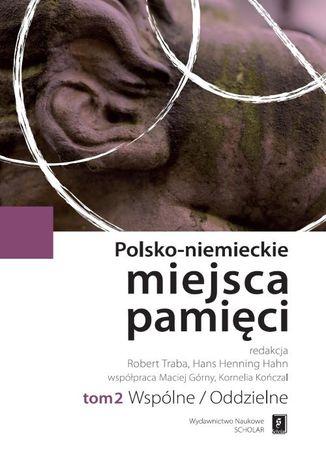 Okładka książki/ebooka Polsko-niemieckie miejsca pamięci Tom 2. Wspólne/Oddzielne