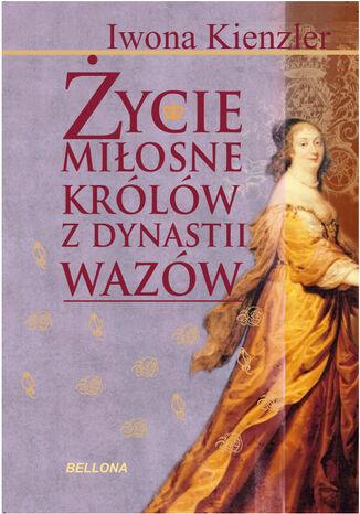 Okładka książki/ebooka Życie miłosne polskich królów z dynastii Wazów
