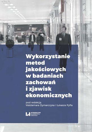 Okładka książki Wykorzystanie metod jakościowych w badaniach zachowań i zjawisk ekonomicznych