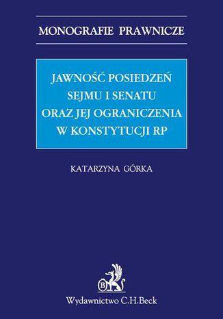 Okładka książki/ebooka Jawność posiedzeń Sejmu i Senatu oraz jej ograniczenia w Konstytucji RP
