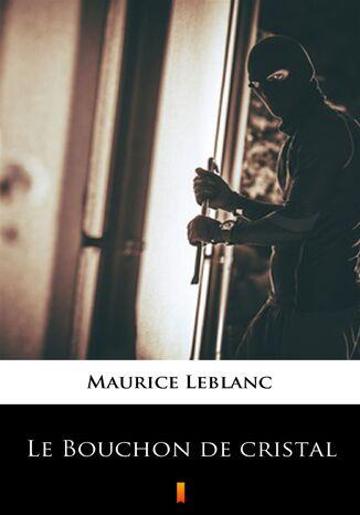Okładka książki/ebooka Le Bouchon de cristal