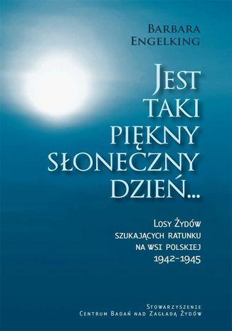 Okładka książki/ebooka Jest taki piękny słoneczny dzień. Losy Żydów szukających ratunku na wsi polskiej 1942-1945