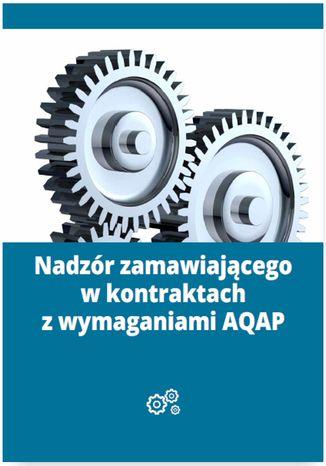 Okładka książki/ebooka Nadzór zamawiającego w kontraktach z wymaganiami AQAP