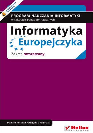 Okładka książki/ebooka Informatyka Europejczyka. Program nauczania informatyki w szkołach ponadgimnazjalnych. Zakres rozszerzony (Wydanie II)