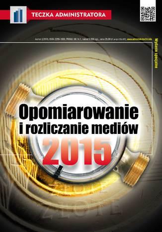 Okładka książki/ebooka Opomiarowanie i rozliczanie mediów 2015