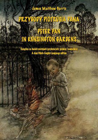 Okładka książki/ebooka Przygody Piotrusia Pana. Peter Pan in Kensington Gardens