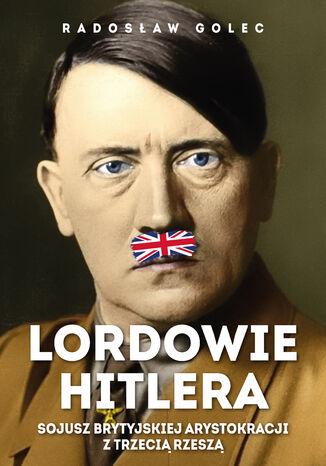 Okładka książki/ebooka Lordowie Hitlera. Sojusz brytyjskiej arystokracji z Trzecią Rzeszą
