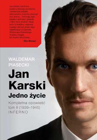 Okładka książki/ebooka Jan Karski. Jedno życie. Tom II. Inferno