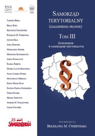 Okładka książki/ebooka Samorząd terytorialny (zagadnienia prawne) Tom III. Zatrudnienie w samorządzie terytorialnym