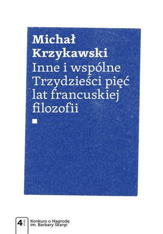 Okładka książki/ebooka Inne i wspólne. Trzydzieści pięć lat francuskiej filozofii