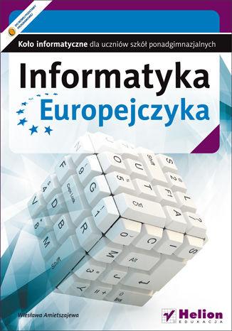 Okładka książki/ebooka Informatyka Europejczyka. Koło informatyczne dla uczniów szkół ponadgimnazjalnych