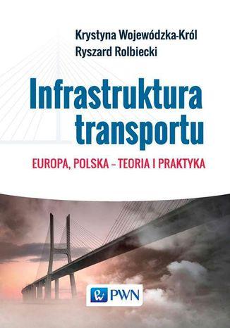Okładka książki/ebooka Infrastruktura transportu. Europa, Polska  teoria i praktyka