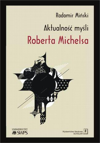 Okładka książki/ebooka Aktualność myśli Roberta Michelsa
