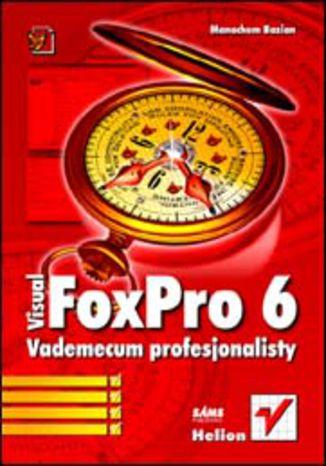 Okładka książki/ebooka Visual FoxPro 6. Vademecum profesjonalisty