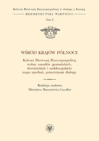 Okładka książki/ebooka Wśród krajów Północy. Kultura Pierwszej Rzeczypospolitej wobec narodów germańskich, słowiańskich