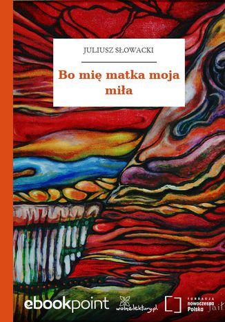 Okładka książki/ebooka Bo mię matka moja miła