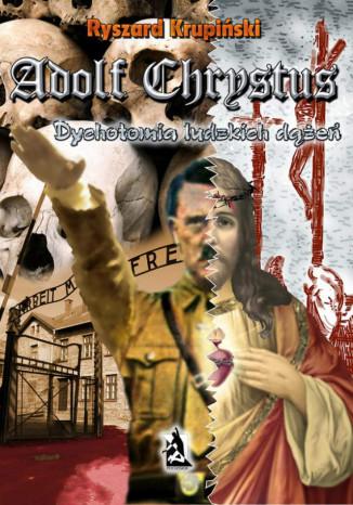 Okładka książki/ebooka Adolf Chrystus. Dychotomia ludzkich dążeń