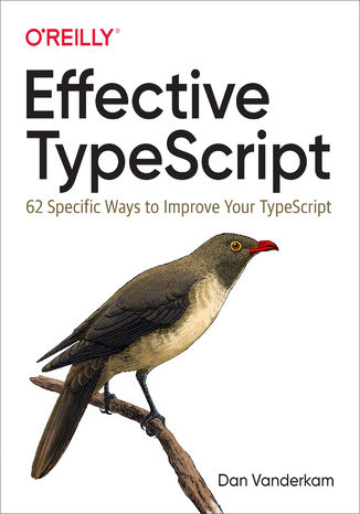 Okładka książki/ebooka Effective TypeScript. 62 Specific Ways to Improve Your TypeScript