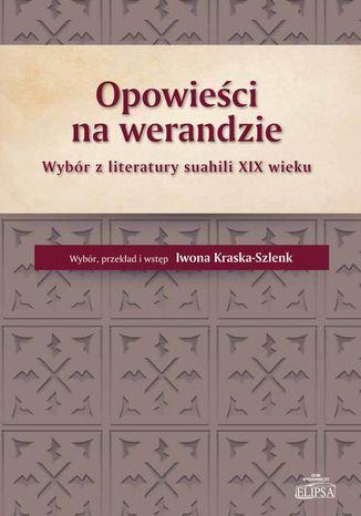 Okładka książki/ebooka Opowieści na werandzie. Wybór z literatury suahili XIX wieku