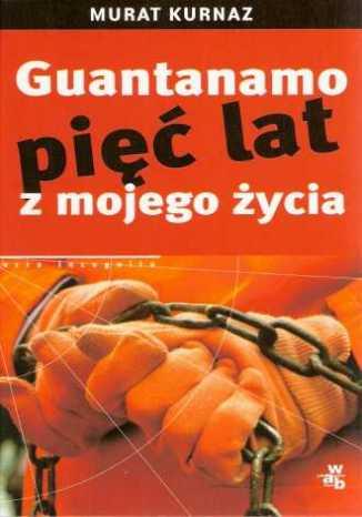 Okładka książki/ebooka Guantanamo. Pięć lat z mojego życia