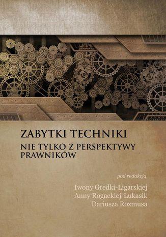 Okładka książki/ebooka Zabytki techniki - nie tylko z perspektywy prawników