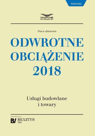 Okładka książki/ebooka Odwrotne obciążenie 2018. Usługi budowlane i towary