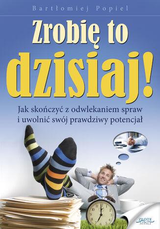 Okładka książki/ebooka Zrobię to dzisiaj!. Jak skończyć z odwlekaniem i uwolnić swój prawdziwy potencjał