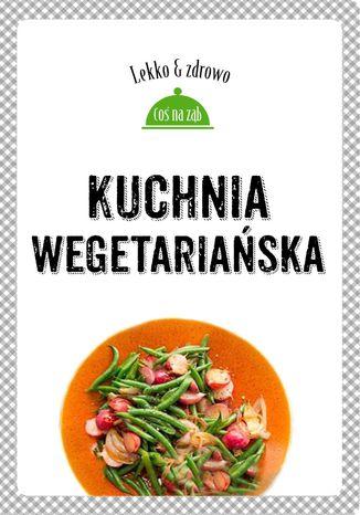 Okładka książki/ebooka Kuchnia wegetariańska. Lekko i zdrowo