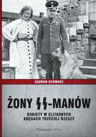 Okładka książki/ebooka Żony SS-manów. Kobiety w elitarnych kręgach Trzeciej Rzeszy
