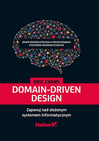 Domain-Driven Design. Zapanuj nad złożonym systemem informatycznym. Eric Evans.
