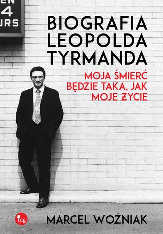 Okładka książki/ebooka Biografia Leopolda Tyrmanda. Moja śmierć będzie taka, jak moje życie