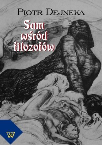 Okładka książki/ebooka Sam wśród filozofów. Alienacje i próby ich przezwyciężenia w twórczości Stanisława Brzozowskiego