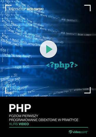 Okładka książki/ebooka PHP. Kurs video. Poziom pierwszy. Programowanie obiektowe w praktyce
