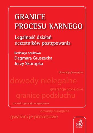 Okładka książki/ebooka Granice procesu karnego. Legalność działań uczestników postępowania