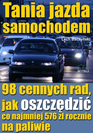 Okładka książki/ebooka Tania jazda samochodem. 98 cennych rad, jak oszczędzić co najmniej 576 zł rocznie na paliwie
