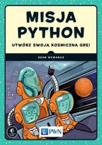 Okładka książki Misja Python. Utwórz swoją kosmiczną grę!