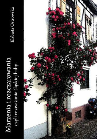 Okładka książki/ebooka Marzenia i rozczarowania, czyli rozważania śląskiej baby